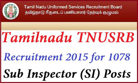 TNUSRB Tamilnadu Sub Inspector Recruitment 2015 Notification for 1078 Posts Apply online at www.tnusrbexams.net | Latest jobs ,Bank Jobs,Railway Jobs | Scoop.it