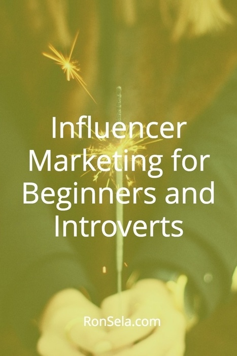 Influencer Marketing for Beginners and Introverts | Influence Marketing Strategy | Scoop.it