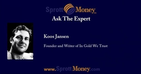 Sprott Money Interview Ask The Expert: Koos Jansen | In Gold We Trust | Gold and What Moves it. | Scoop.it