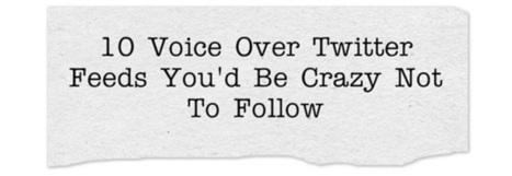 10 Voice Over Twitter Feeds You'd Be Crazy Not To Follow | For VO Newbies & Pros | Scoop.it