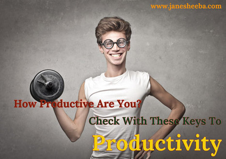 How Productive Are You? Check With These Keys To Productivity   Business Productivity & Automation Tips   Scoop.it