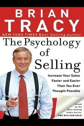 What is a summary for the book The Psychology of Selling by Brian Tracy? | Business Nuggets | Scoop.it