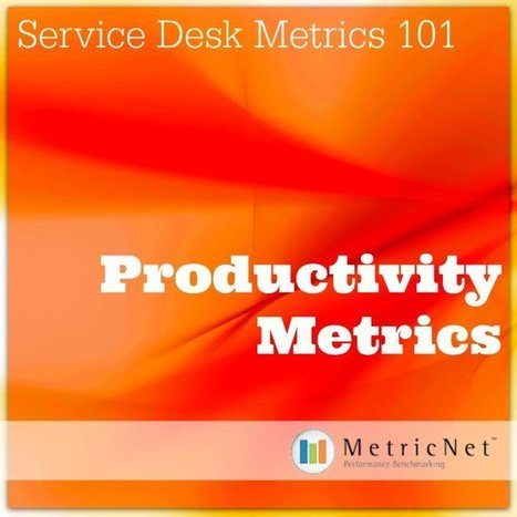 Service Desk Metrics 101 | Productivity Metrics | IT | Service Desk | Desktop Support | Call Center | Performance Benchmarking | Scoop.it