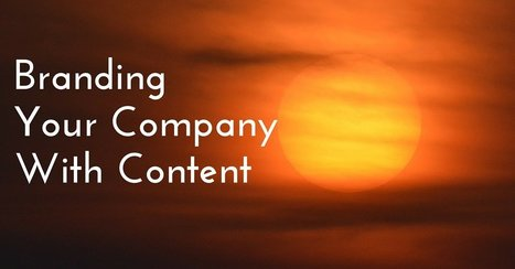 Quick-Hit Principles for Branding Your Company With Content | Digital Marketing Strategy | Scoop.it