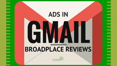 Gmail Ads, are they worth incorporating into your digital marketing mix? | Broadplace | Scoop.it