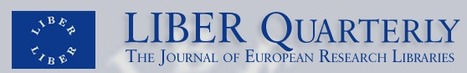 Liber Quarterly - The Journal of European Research Libraries | New-Tech Librarian | Scoop.it