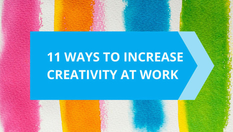 11 Ways to Increase Creativity at Work | Serious Play | Scoop.it