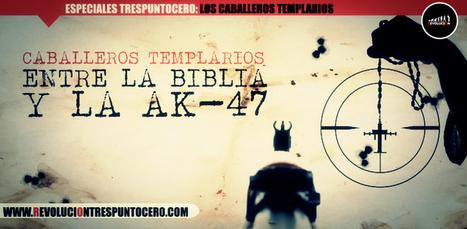 Caballeros Templarios, entre la Biblia y la AK-47 | Revolución Tres Punto Cero | Activismo en la RED | Scoop.it