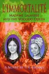 T.R.Heinan : L'Immortalite: Madame Lalaurie and the Voodoo Queen » Whizbuzz   Whizbuzz   Books I like   Scoop.it