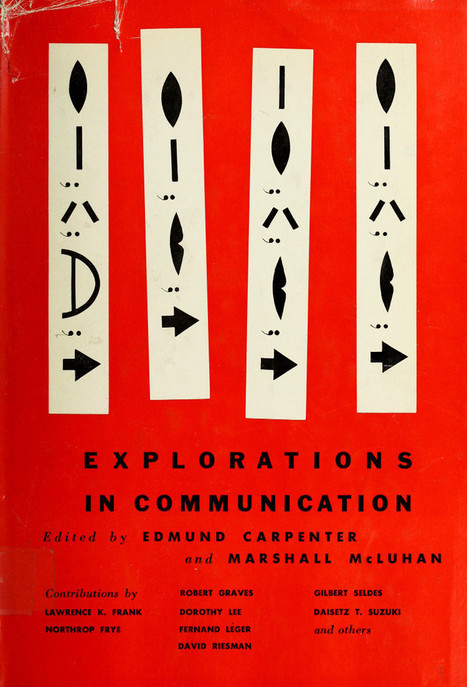 Edmund Carpenter, Marshall McLuhan (eds.): Explorations in Communication: An Anthology (1960) — Monoskop Log | Wisdom 1.0 | Scoop.it