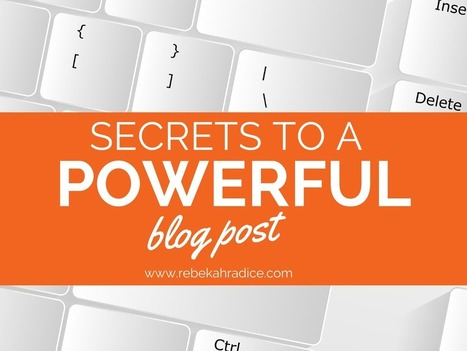 Secrets to a Powerful Blog Post by @rebekahradice | Writing Tips and Techniques | Scoop.it
