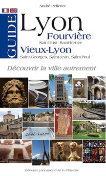 Guide de Fourvière & Vieux-Lyon, découvrir la ville autrement | André Pelletier | Editons Lyonnaises d'Art et d'Histoire | Secrets lyonnais | Scoop.it