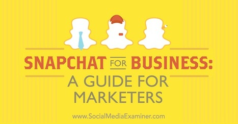 Snapchat for Business: A Guide for Marketers | Surviving Social Chaos | Scoop.it