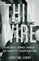 Book giveaway for Thin Wire: A mother's journey through her daughter's heroin addiction by Christine Lewry Feb 21-Apr 15, 2013(showing 1-30 of 293) entries | Methadone Maintenance Treatment Support & Awareness | Scoop.it
