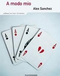 Alex Sanchez - A Modo mio - Romanzo sugli adolescenti bisex   Libri Gay   Scoop.it