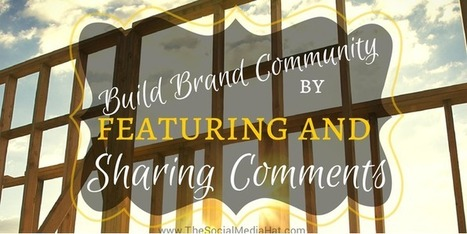 Feature and Share Comments To Build Brand Community | Digital-News on Scoop.it today | Scoop.it