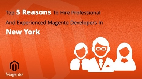 Top Five Reasons To Hire Professional And Experienced Magento Developers in New York | CGColors | Web Design & Development Updates | Scoop.it