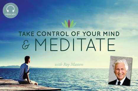 #47 Take Control of your Mind and Meditate with Roy Masters - Liveto110.com | Healthy Lifestyle | Scoop.it