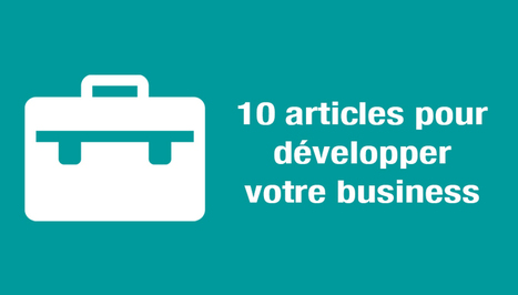 [Entrepreneuriat] 10 articles pour développer votre business | Communication - Marketing - Web_Mode Pause | Scoop.it