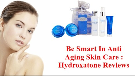 Be Smart in Anti Aging Skin Care :Hydroxatone Reviews | Healthy Living | Scoop.it