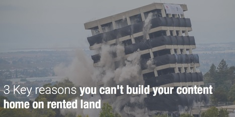3 Reasons why you can't build your content home on rented land | Content Marketing and Curation for Small Business | Scoop.it