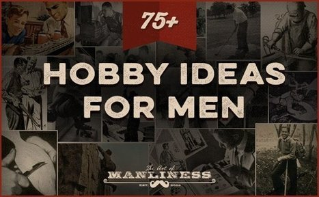 75+ Hobby Ideas For Men -ArtofManliness.com | Exploring Our Environment, Nature & Life | Scoop.it