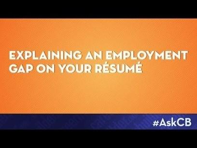 Explaining an employment gap on your résumé | Ask CareerBuilder | International Career | Scoop.it