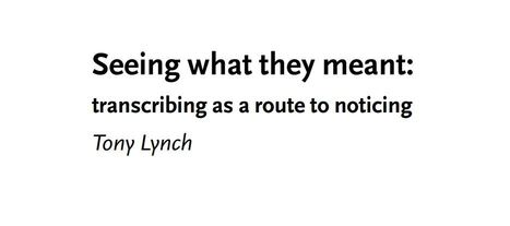 Seeing what they meant: transcribing as a route to noticing | Applied Linguistics and ELT | Scoop.it