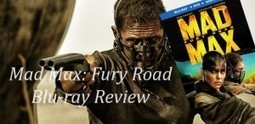 Mad Max: Fury Road Blu-ray Review - Blazing Minds | Film Reviews with Blazing Minds | Scoop.it
