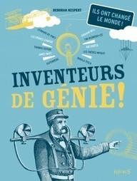 Inventeurs de génie ! - Kespert Deborah - Ed. Fleurus   Nouveautés du CDI   Scoop.it