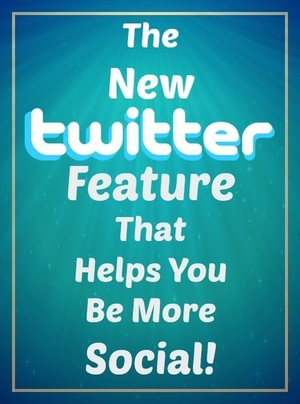 Twitter's New Feature That Helps You Be More Social! | News You Can Use - NO PINKSLIME | Scoop.it