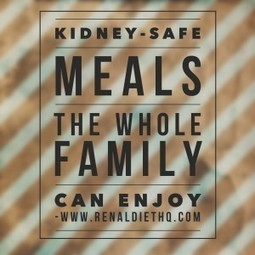 How to Plan Kidney-Safe Meals the Whole Family Can Enjoy | Cardiac Diet Meal and Menu Plan | Scoop.it