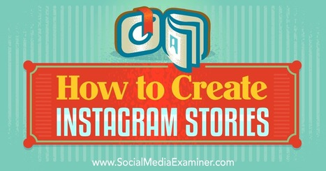 How to Create Instagram Stories : Social Media Examiner | Digital Marketing Strategy | Scoop.it