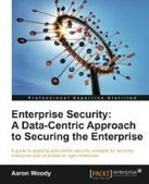 Enterprise Security: A Data-Centric Approach to Securing the Enterprise - Free eBook Share   EA   Scoop.it