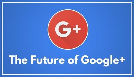 The Future of Google+ - Martin Shervington | All Google Plus | Scoop.it