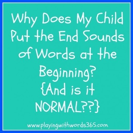 Why Does My Child Put The End Sounds of Words at the Beginning? {And is it Normal?} | Speech-Language Pathology | Scoop.it