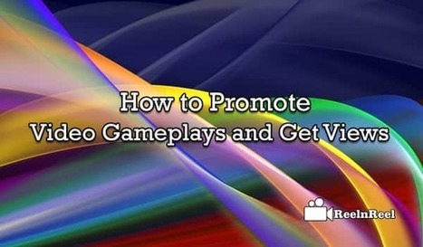 How to Promote Video Game Plays and Get Views | Social Video Marketing | Scoop.it