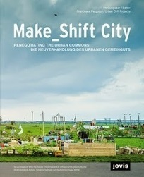 Make_Shift City. Renegotiating the urban commons (book) | Adaptive Cities | Scoop.it