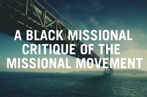 A Black Missional Critique of the Missional Movement | Verge Network | Religion | Scoop.it