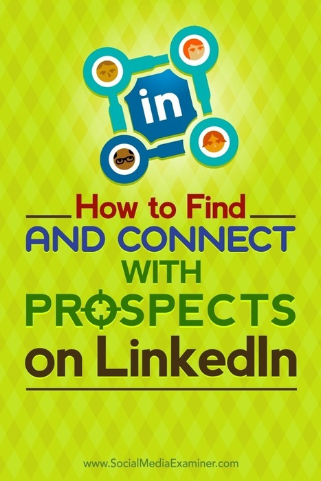 How to Find and Connect With Target Prospects on LinkedIn : Social Media Examiner | Digital Brand Marketing | Scoop.it