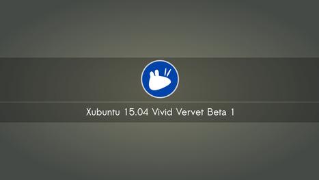 Xubuntu 15.04 Vivid Vervet Beta 1 :Video Overview and Screenshot Tours - Linux Scoop | Ubuntu Desktop | Scoop.it