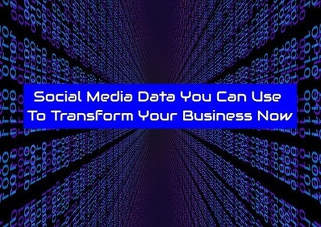Social Media Data You Can Use To Transform Your Business Now | Implications of Big Data | Scoop.it