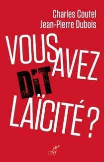 Vous avez dit laïcité ? de Jean-Pierre Dubois ,Charles Coutel - Les Editions du cerf | LAÏCITÉ | Scoop.it