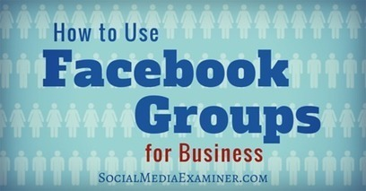 How to Use Facebook Groups for Business | Surviving Social Chaos | Scoop.it