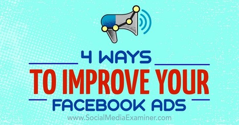 4 Ways to Improve Your Facebook Ad Campaigns  | Facebook for Business Marketing | Scoop.it