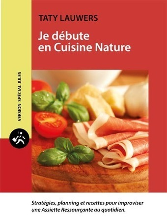 Je débute en Cuisine Nature - Taty Lauwers | Alimentation Ressourçante | Scoop.it