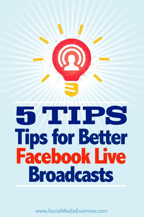 5 Tips for Better Facebook Live Broadcasts : Social Media Examiner | The Twinkie Awards | Scoop.it