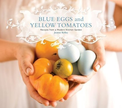 Blue Eggs and Yellow Tomatoes: Recipes from a Modern Kitchen ...   tomatoes   Scoop.it