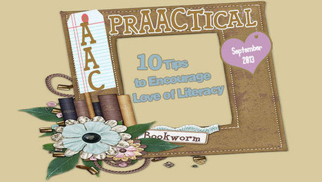 10 Tips to Encourage Love of Literacy - PrAACtical AAC | Supports | Kate Ahern AAC | Scoop.it