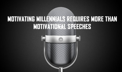 MOTIVATING MILLENNIALS REQUIRES MORE THAN MOTIVATIONAL SPEECHES | Culturational Chemistry™ | Scoop.it